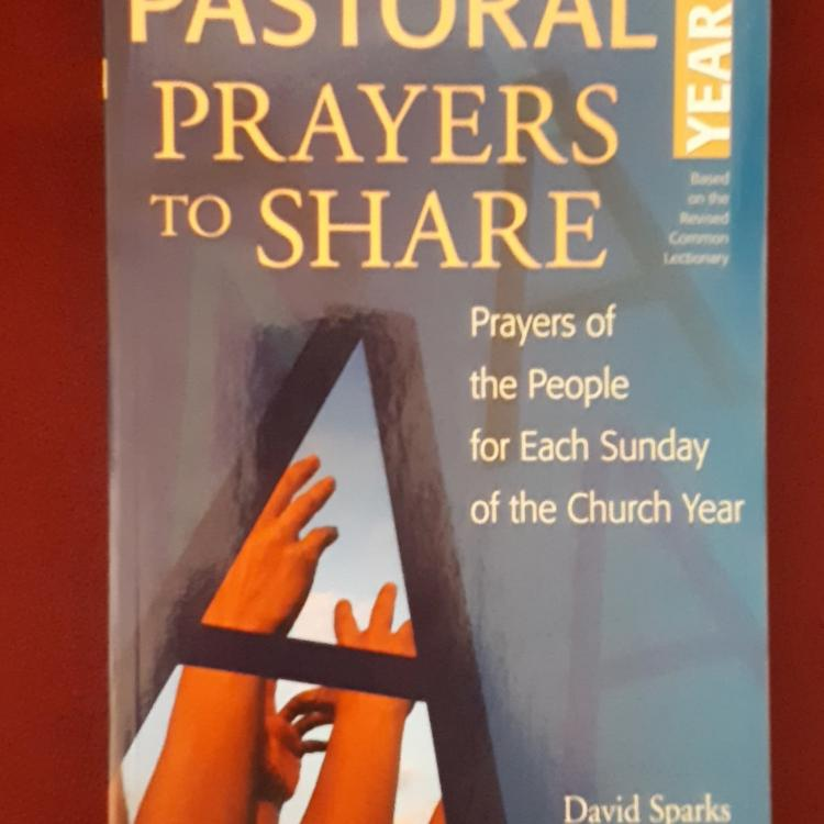 Pastoral Prayers to Share:  Prayers of the People for Each Sunday of the Church Year - Based on the Revised Common Lectionary - David Sparks